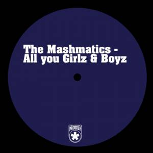 The Mashmatics - All you Girlz & Boyz
